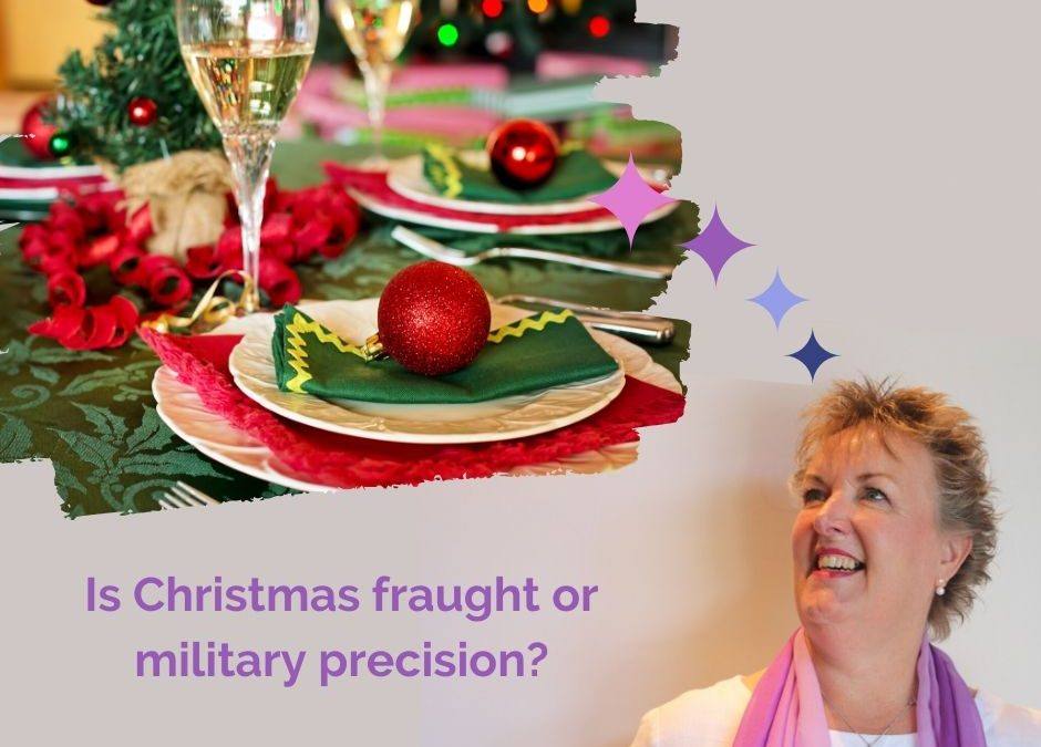 Is Christmas fraught or military precision?